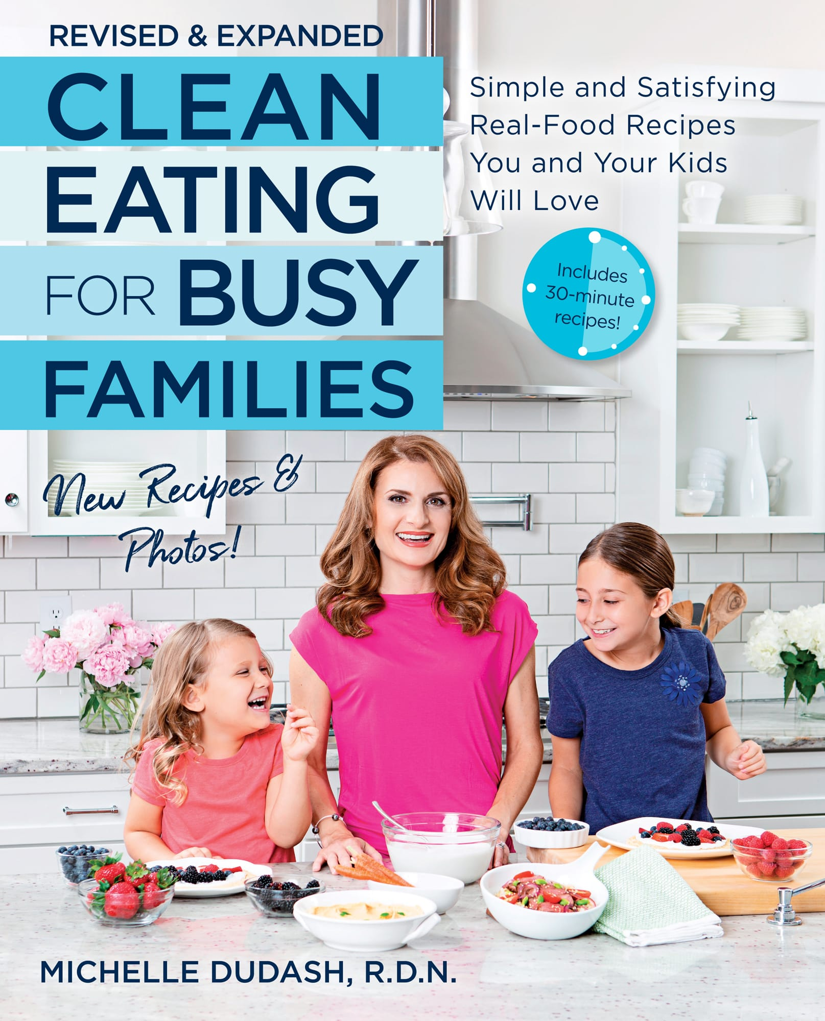 Clean Eating for Busy Families Simple and Satisfying Real-Food Recipes You and Your Kids Will Love