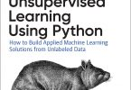 Hands-On Unsupervised Learning Using Python How to Build Applied Machine Learning Solutions from Unlabeled Data