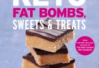 Keto Fat Bombs, Sweets & Treats Over 100 Recipes and Ideas for Low-Carb Breads, Cakes, Cookies and More