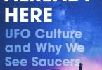 They Are Already Here UFO Culture and Why We See Saucers