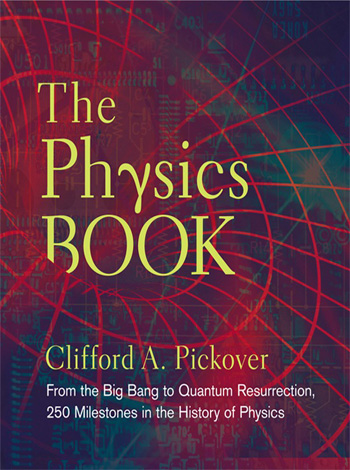 The Physics Book From the Big Bang to Quantum Resurrection, 250 Milestones in the History of Physics PDF
