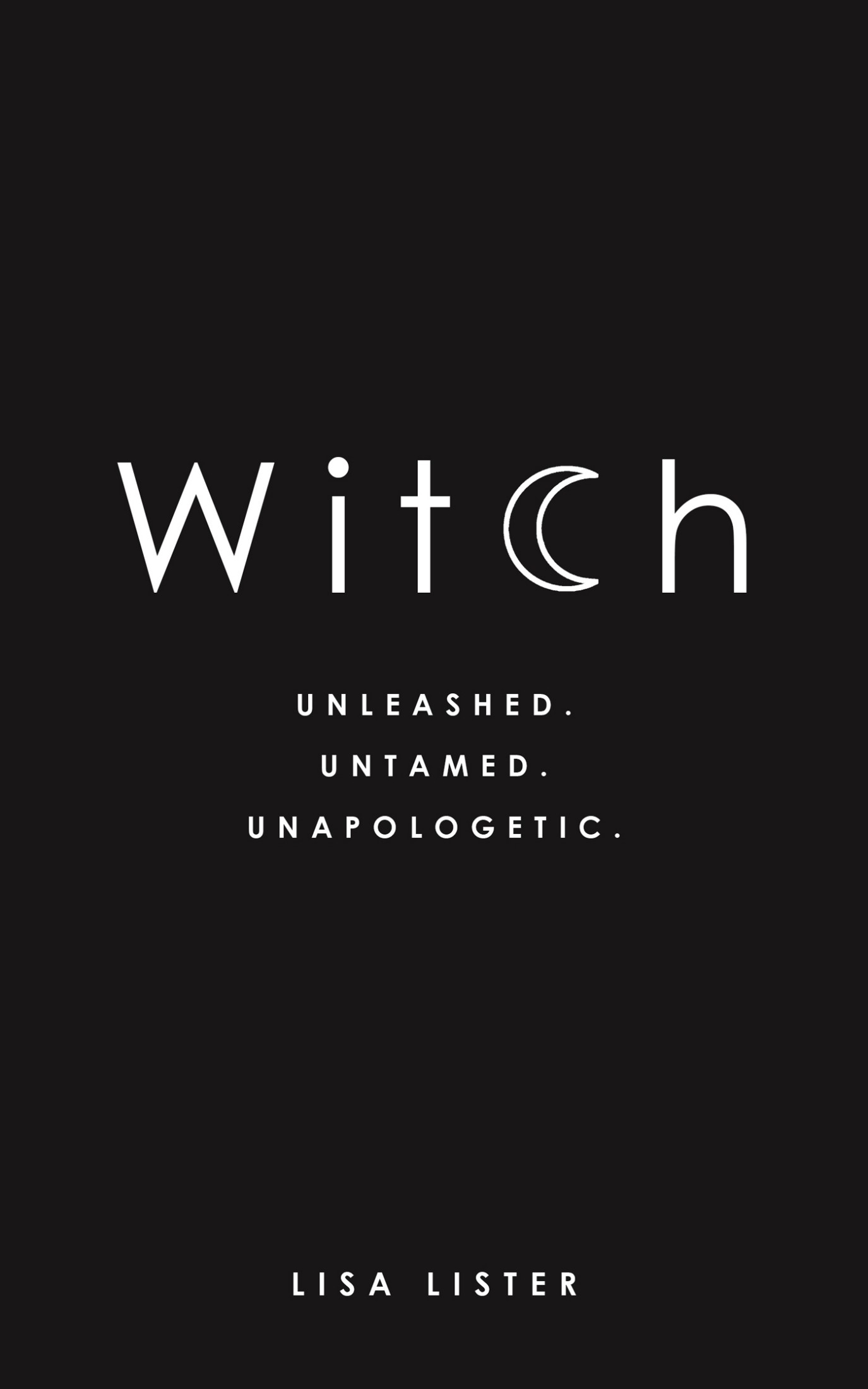 Witch Unleashed. Untamed. Unapologetic.