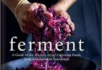 Ferment A Guide to the Ancient Art of Culturing Foods, from Kombucha to Sourdough EPUB